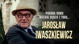 Pogoda domu niechaj będzie z tobą... Jarosław Iwaszkiewicz